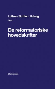 Luthers Skrifter i Udvalg. Bind 1
