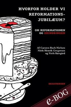 Hvorfor holder vi reformationsjubilæum? - E-bog