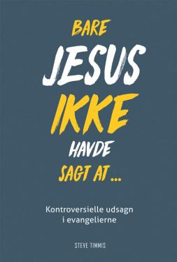 Bare Jesus ikke havde sagt at ...