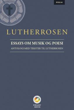 Lutherrosen - Essays om musik og poesi